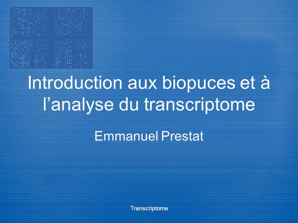 Transcriptome Introduction aux biopuces et à lanalyse du transcriptome Emmanuel Prestat