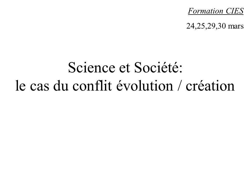 Science et Société: le cas du conflit évolution / création Formation CIES 24,25,29,30 mars