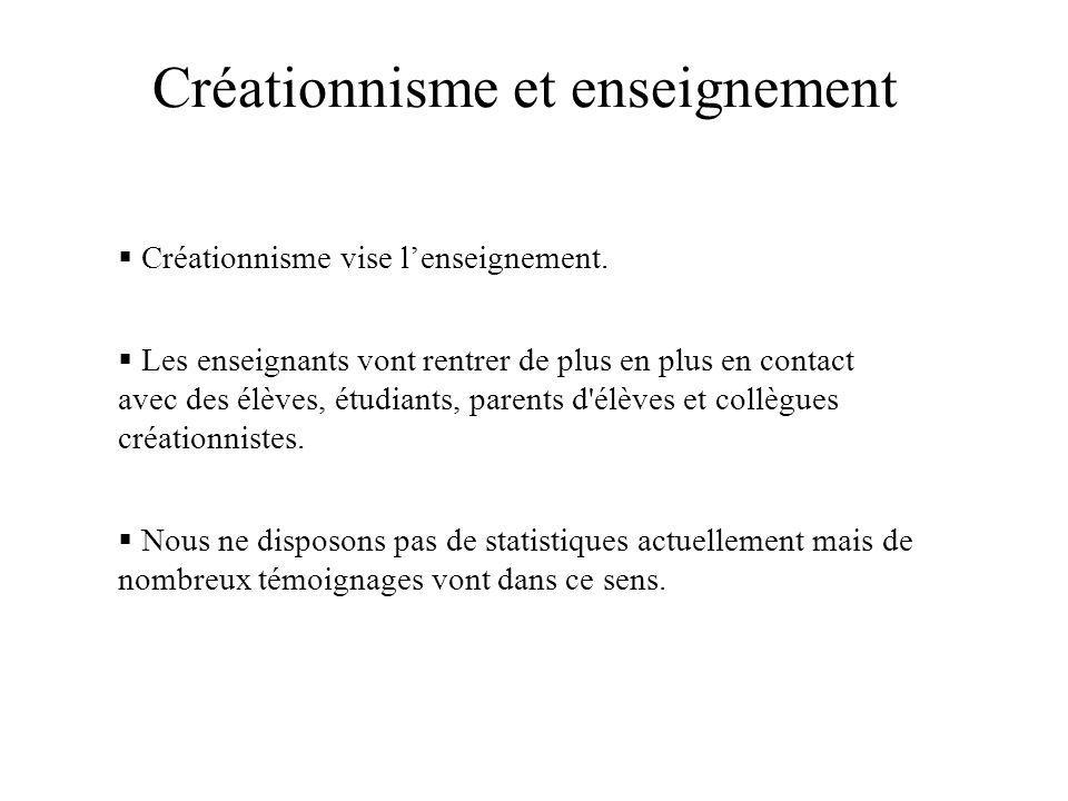Créationnisme et enseignement Créationnisme vise lenseignement. Les enseignants vont rentrer de plus en plus en contact avec des élèves, étudiants, pa