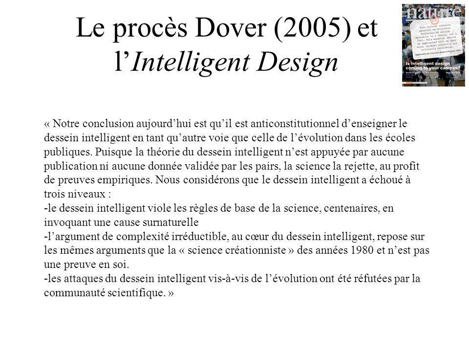 Le procès Dover (2005) et lIntelligent Design « Notre conclusion aujourdhui est quil est anticonstitutionnel denseigner le dessein intelligent en tant