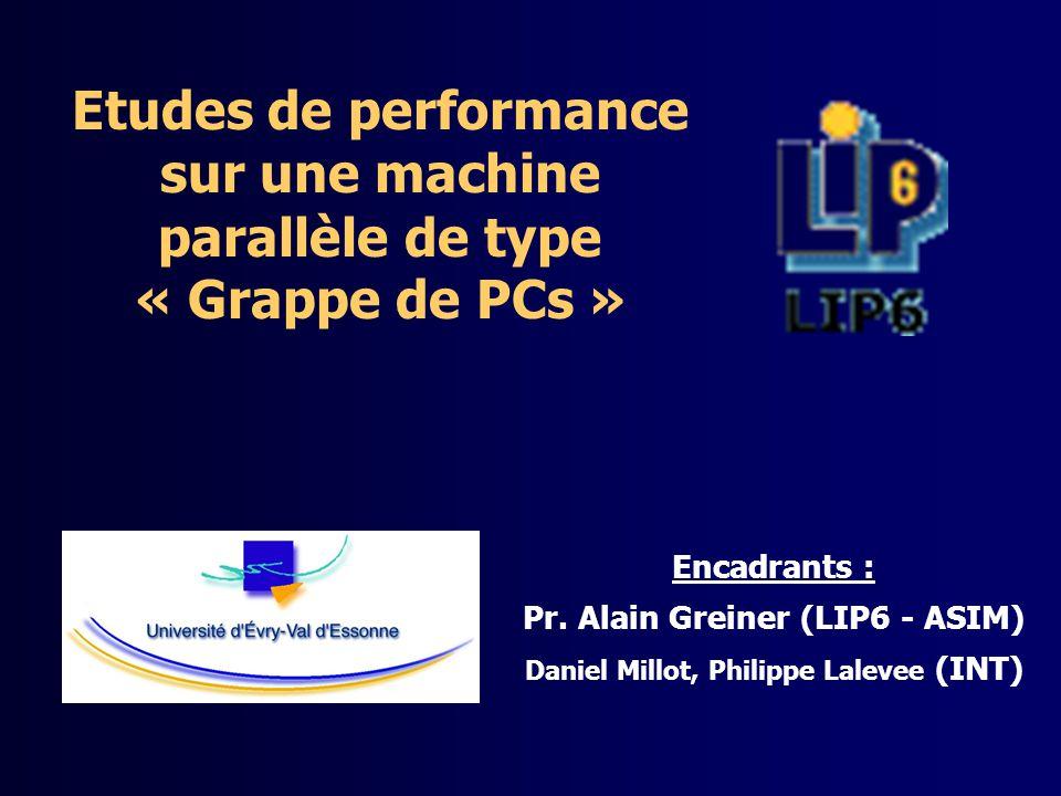 Etudes de performance sur une machine parallèle de type « Grappe de PCs » Encadrants : Pr.