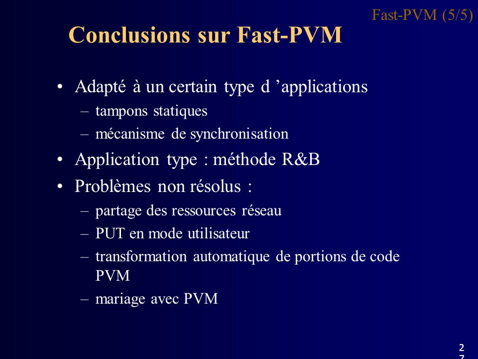 Conclusions sur Fast-PVM Fast-PVM (5/5) Adapté à un certain type d applications –tampons statiques –mécanisme de synchronisation Application type : mé