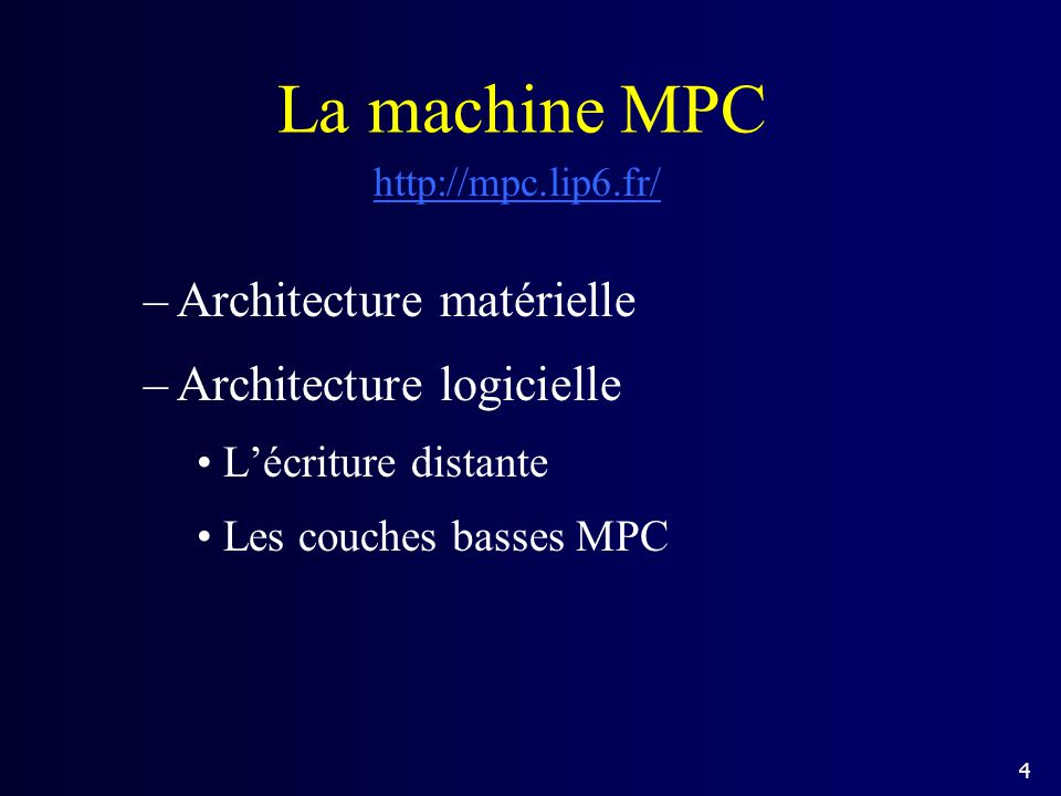 La machine MPC –Architecture matérielle –Architecture logicielle Lécriture distante Les couches basses MPC http://mpc.lip6.fr/ 4