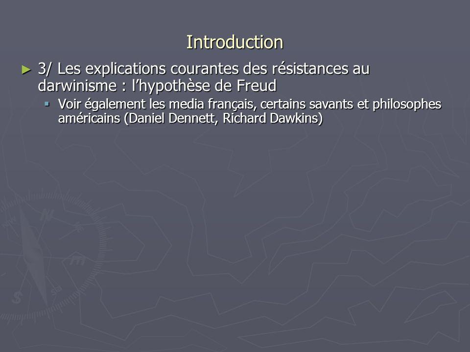 Introduction 3/ Les explications courantes des résistances au darwinisme : lhypothèse de Freud 3/ Les explications courantes des résistances au darwin