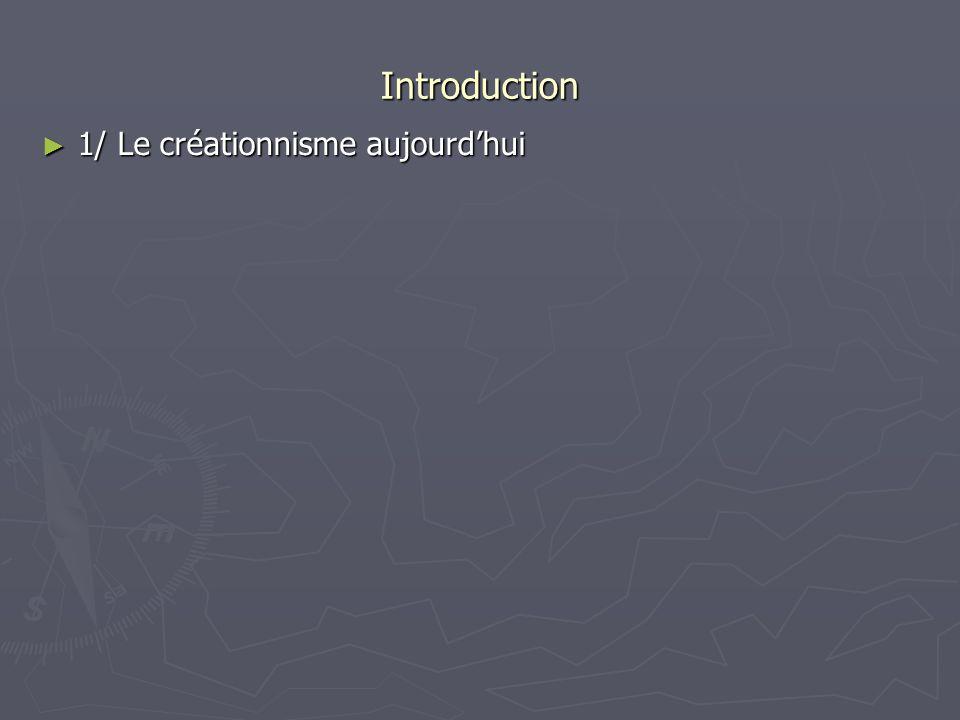Introduction 1/ Le créationnisme aujourdhui 1/ Le créationnisme aujourdhui