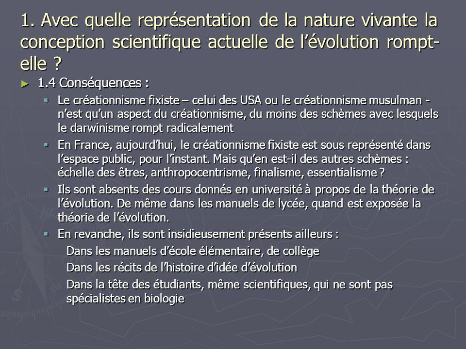 1. Avec quelle représentation de la nature vivante la conception scientifique actuelle de lévolution rompt- elle ? 1.4 Conséquences : 1.4 Conséquences
