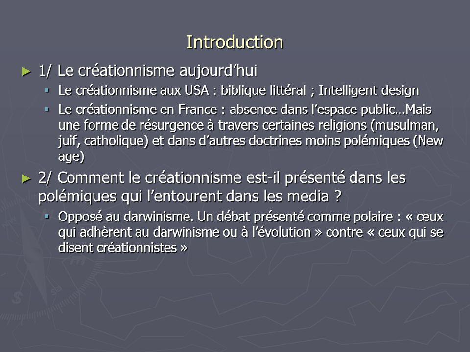 Introduction 1/ Le créationnisme aujourdhui 1/ Le créationnisme aujourdhui Le créationnisme aux USA : biblique littéral ; Intelligent design Le créati