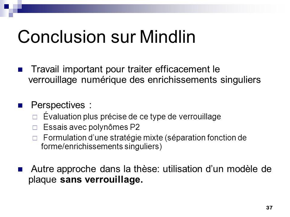 37 Conclusion sur Mindlin Travail important pour traiter efficacement le verrouillage numérique des enrichissements singuliers Perspectives : Évaluati