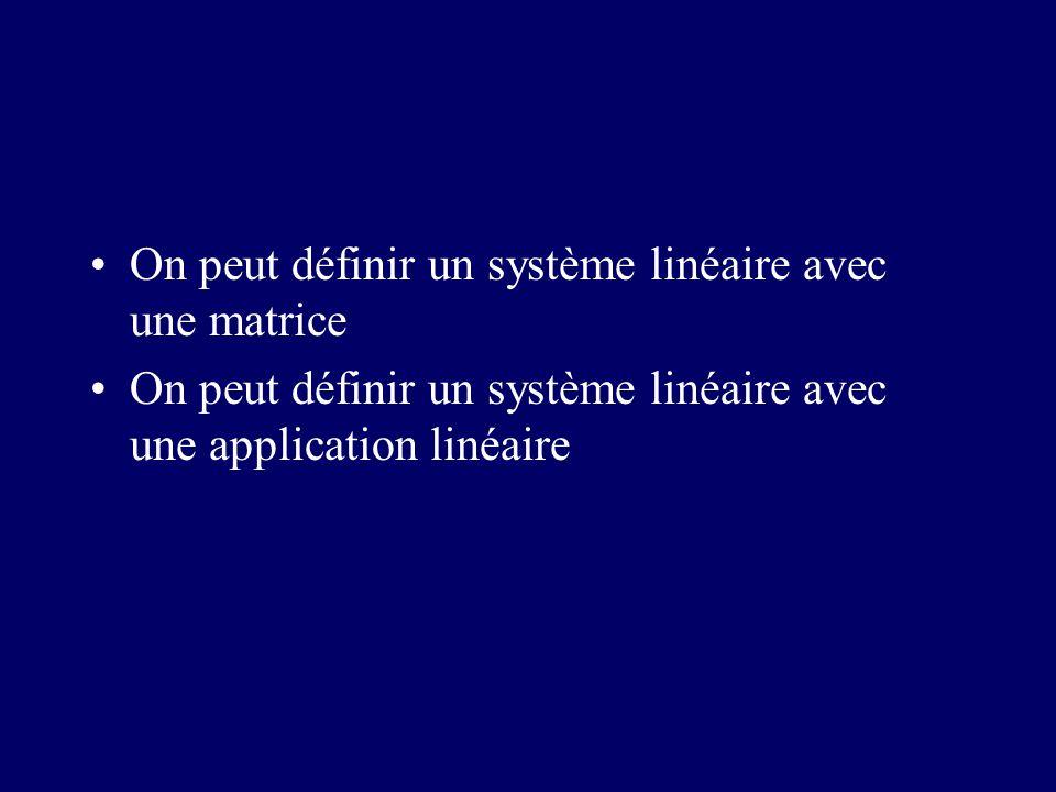 On peut définir un système linéaire avec une matrice On peut définir un système linéaire avec une application linéaire