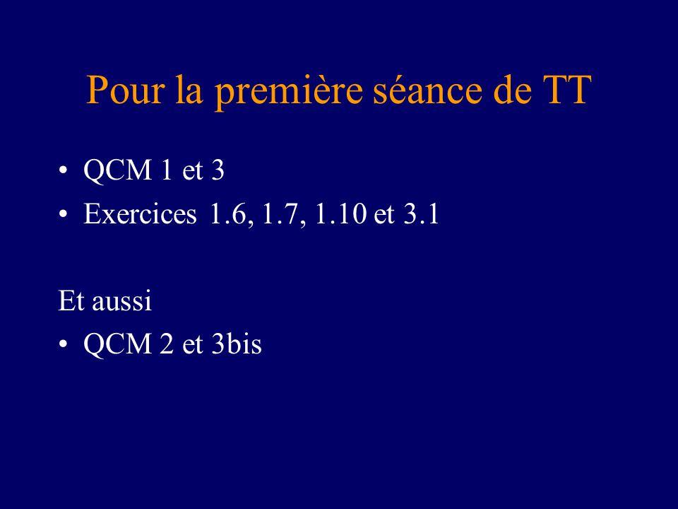Pour la première séance de TT QCM 1 et 3 Exercices 1.6, 1.7, 1.10 et 3.1 Et aussi QCM 2 et 3bis