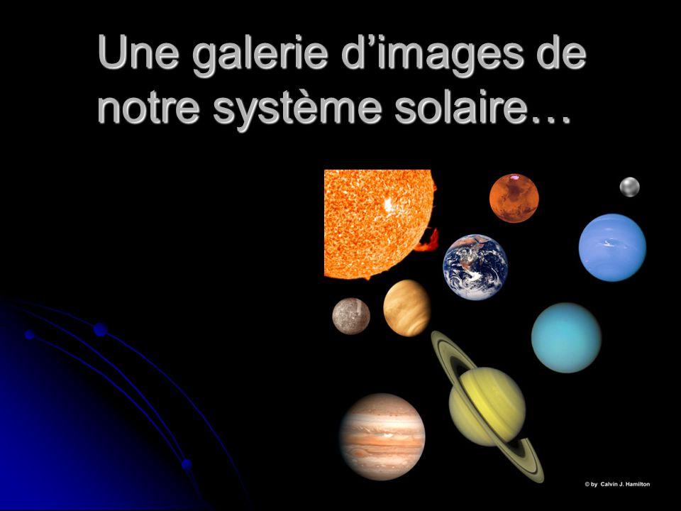 Une galerie dimages de notre système solaire…