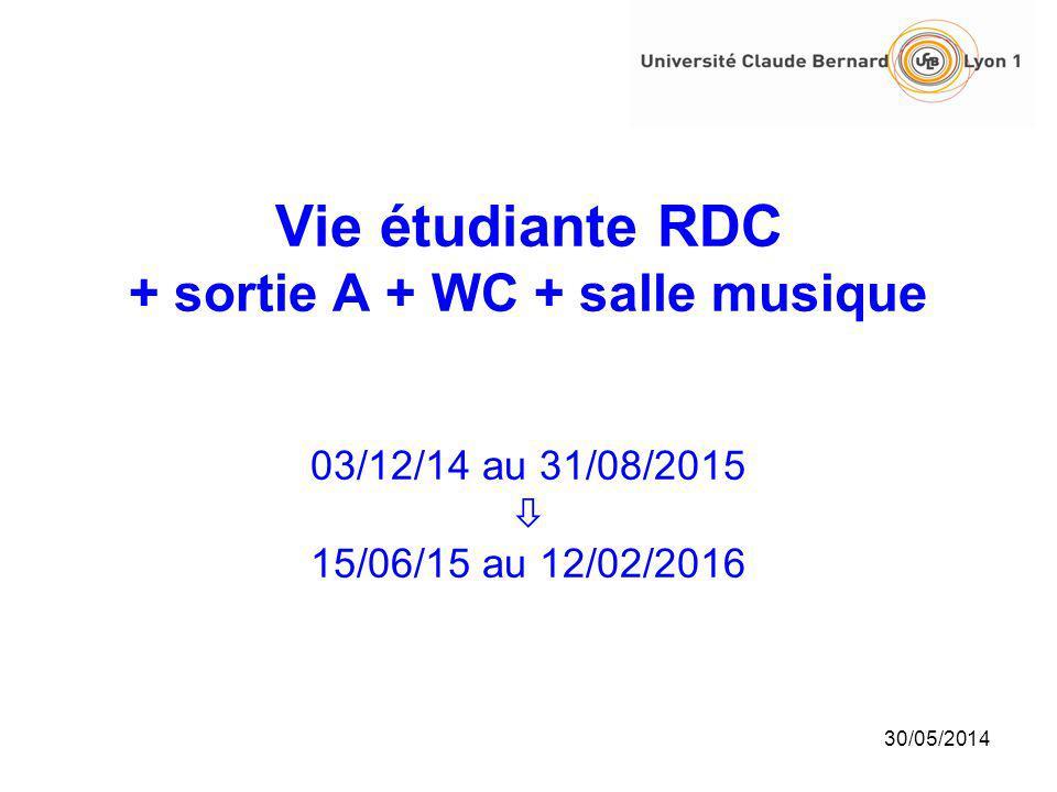 30/05/2014 Vie étudiante RDC + sortie A + WC + salle musique 03/12/14 au 31/08/2015 15/06/15 au 12/02/2016