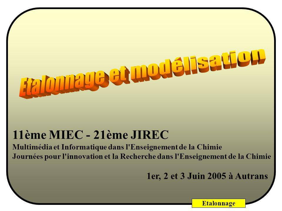 Etalonnage 11ème MIEC - 21ème JIREC Multimédia et Informatique dans l Enseignement de la Chimie Journées pour l innovation et la Recherche dans l Enseignement de la Chimie 1er, 2 et 3 Juin 2005 à Autrans