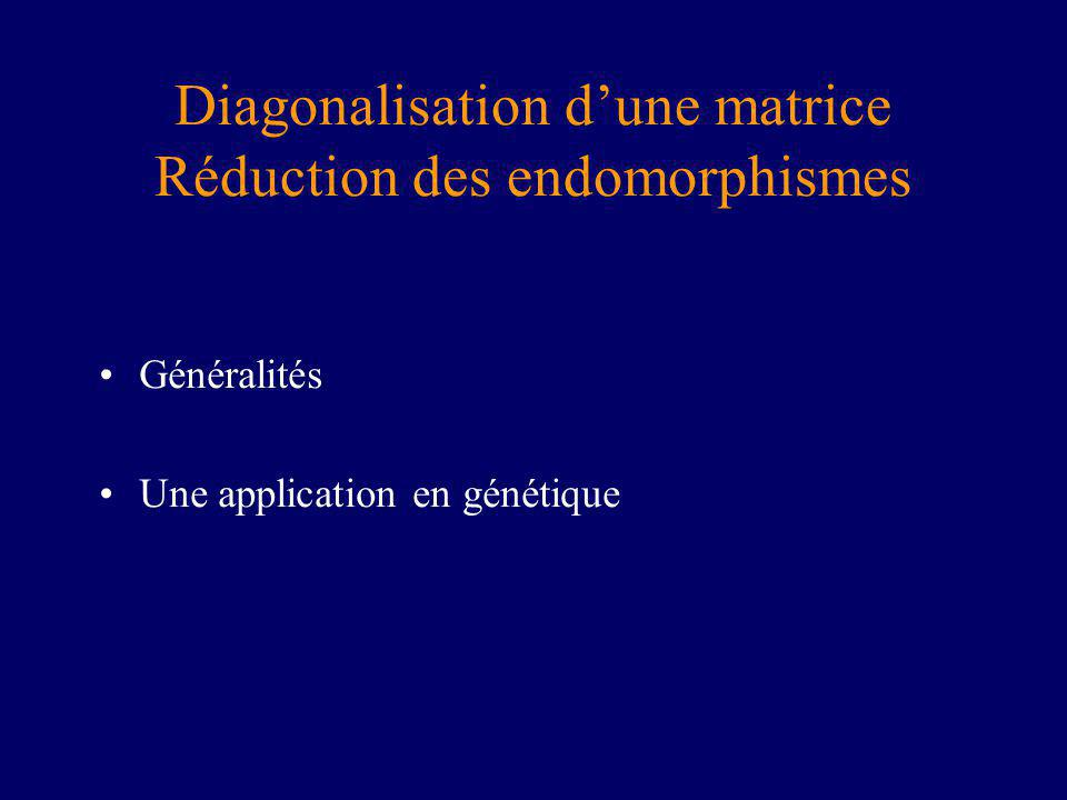 Diagonalisation dune matrice Réduction des endomorphismes Généralités Une application en génétique