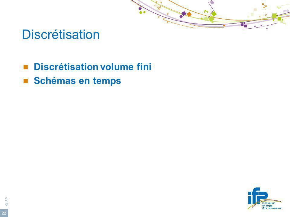 © IFP 22 Discrétisation Discrétisation volume fini Schémas en temps