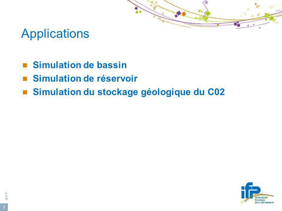 © IFP 3 Applications Simulation de bassin Simulation de réservoir Simulation du stockage géologique du C02