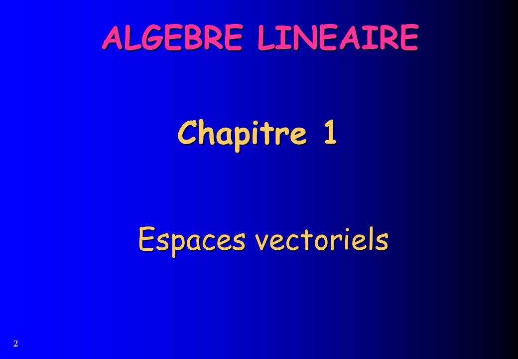 2 Chapitre 1 Espaces vectoriels ALGEBRE LINEAIRE