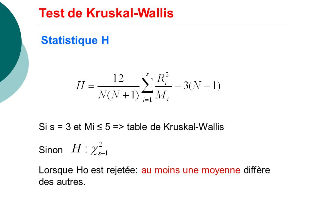 Si s = 3 et Mi 5 => table de Kruskal-Wallis Sinon Lorsque Ho est rejetée: au moins une moyenne diffère des autres.