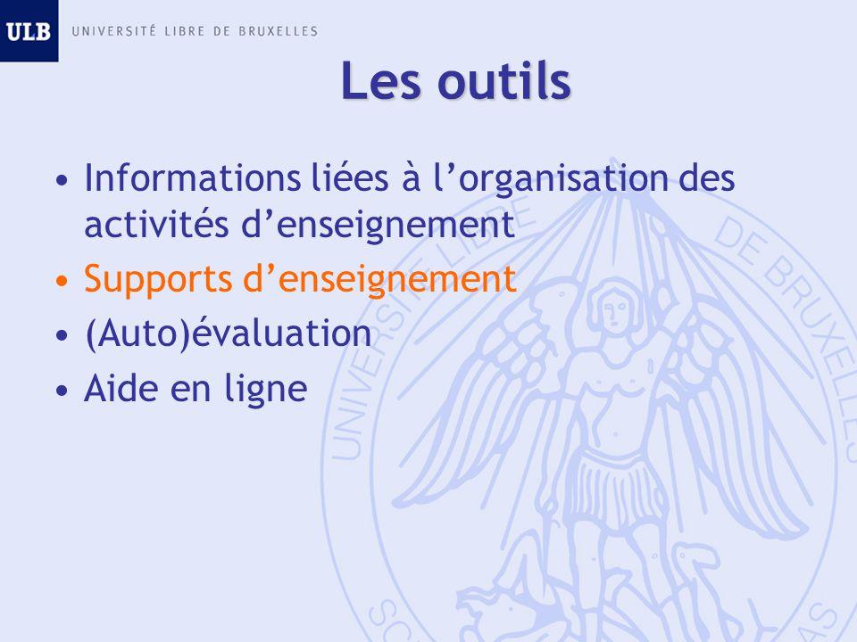 Les outils Informations liées à lorganisation des activités denseignement Supports denseignement (Auto)évaluation Aide en ligne