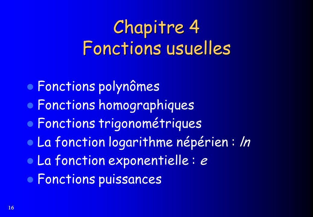16 Fonctions polynômes Fonctions homographiques Fonctions trigonométriques La fonction logarithme népérien : ln La fonction exponentielle : e Fonction
