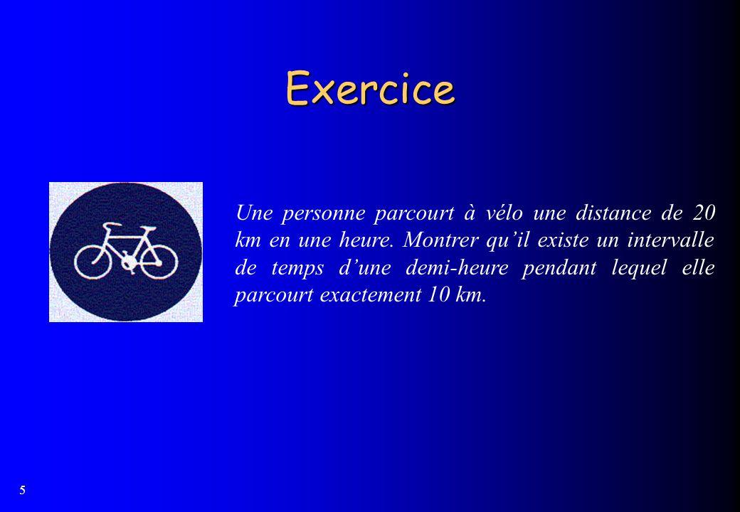 5 Exercice Une personne parcourt à vélo une distance de 20 km en une heure. Montrer quil existe un intervalle de temps dune demi-heure pendant lequel