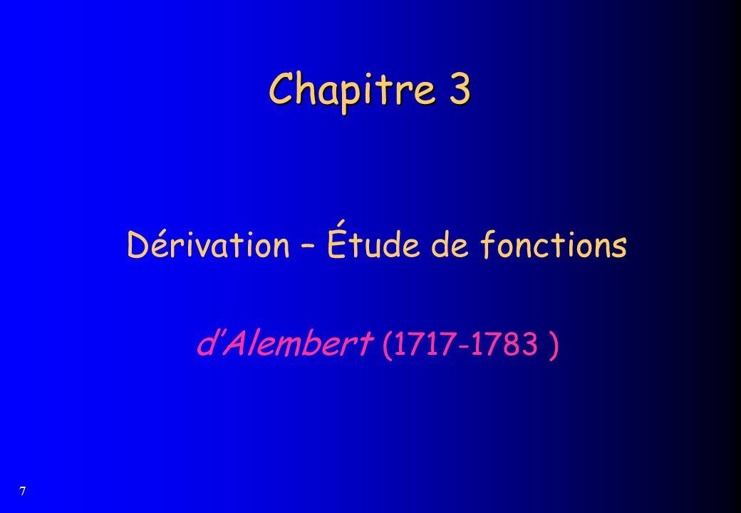 7 Chapitre 3 Dérivation – Étude de fonctions dAlembert (1717-1783 )