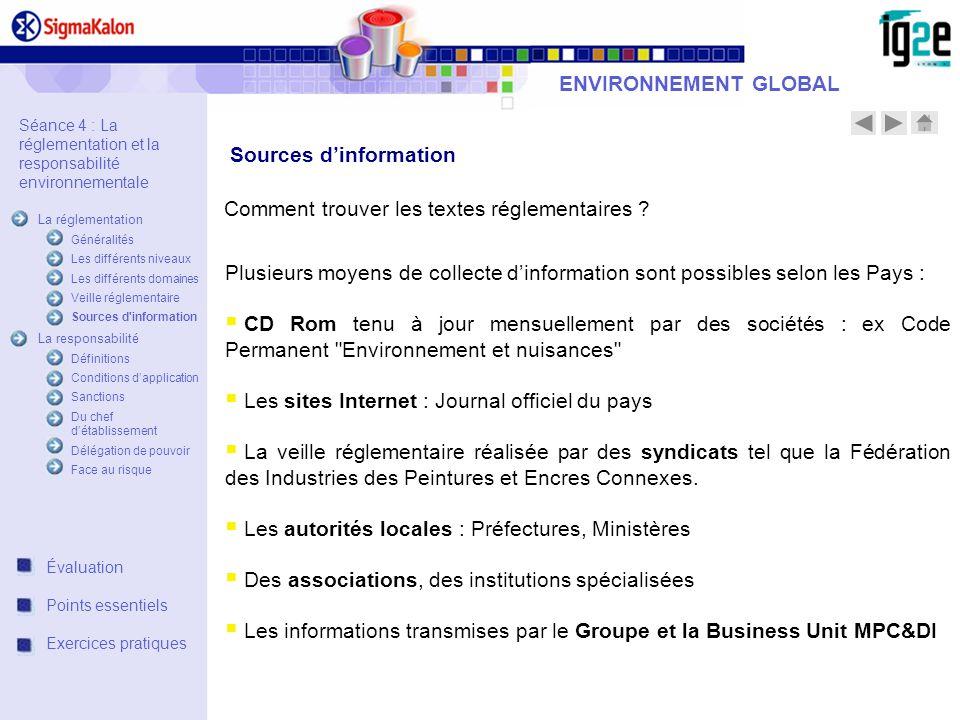 ENVIRONNEMENT GLOBAL Sources dinformation Comment trouver les textes réglementaires ? Plusieurs moyens de collecte dinformation sont possibles selon l