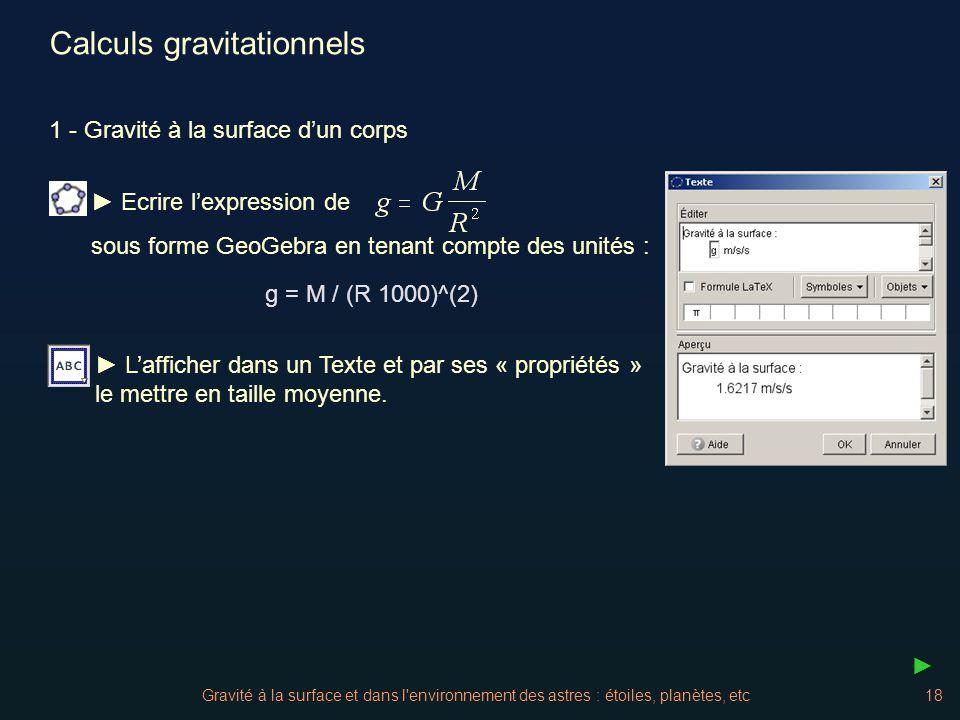 Gravité à la surface et dans l'environnement des astres : étoiles, planètes, etc18 Calculs gravitationnels g = M / (R 1000)^(2) Ecrire lexpression de