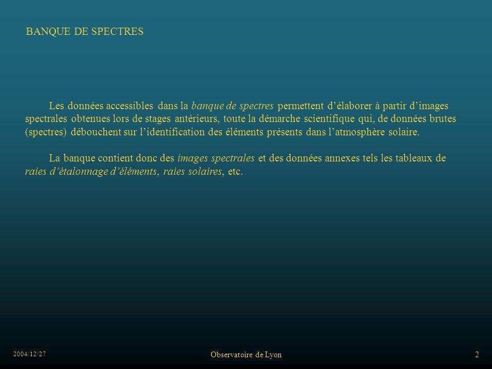 2004/12/27 Observatoire de Lyon2 BANQUE DE SPECTRES Les données accessibles dans la banque de spectres permettent délaborer à partir dimages spectrale