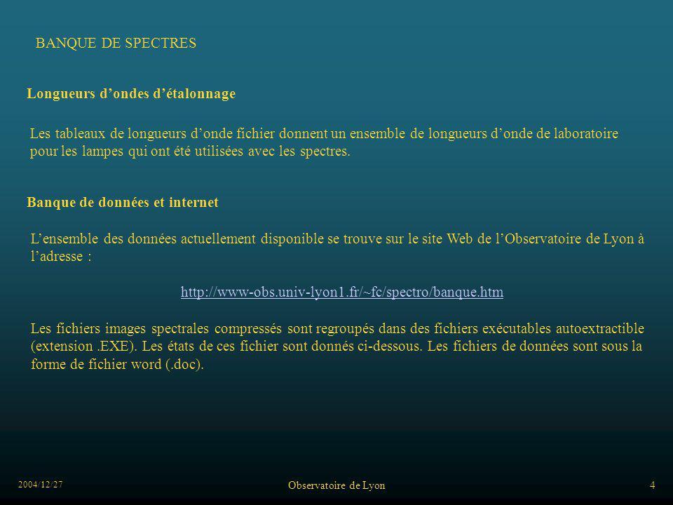 2004/12/27 Observatoire de Lyon4 Longueurs dondes détalonnage Les tableaux de longueurs donde fichier donnent un ensemble de longueurs donde de labora