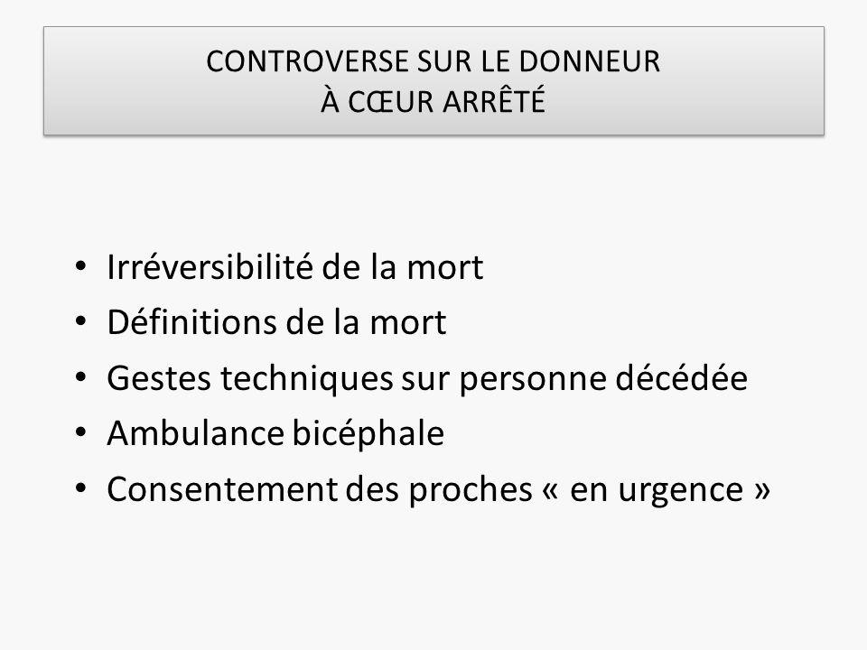CONTROVERSE SUR LE DONNEUR À CŒUR ARRÊTÉ Irréversibilité de la mort Définitions de la mort Gestes techniques sur personne décédée Ambulance bicéphale