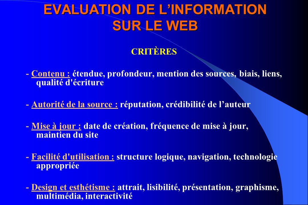 EVALUATION DE LINFORMATION SUR LE WEB CRITÈRES - Contenu : étendue, profondeur, mention des sources, biais, liens, qualité d'écriture - Autorité de la