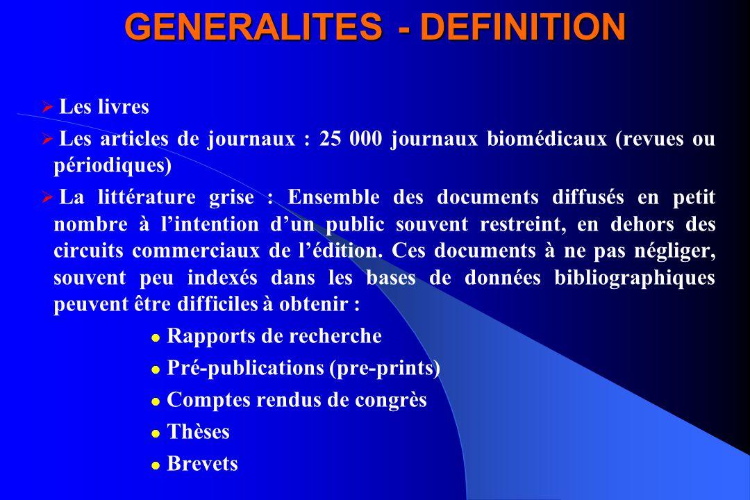 GENERALITES - DEFINITION Les livres Les articles de journaux : 25 000 journaux biomédicaux (revues ou périodiques) La littérature grise : Ensemble des