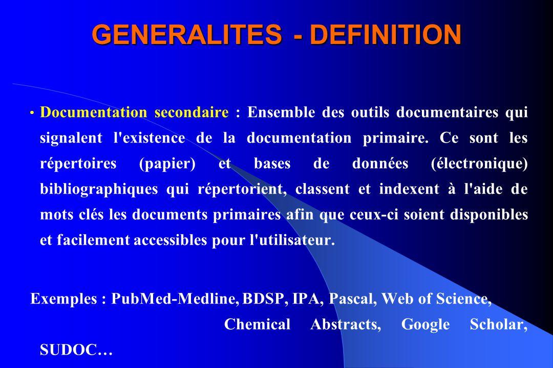 GENERALITES - DEFINITION Documentation secondaire : Ensemble des outils documentaires qui signalent l'existence de la documentation primaire. Ce sont