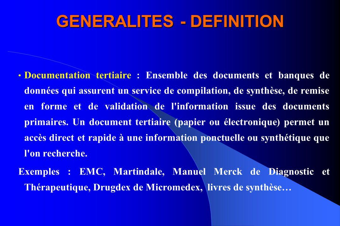 GENERALITES - DEFINITION Documentation tertiaire : Ensemble des documents et banques de données qui assurent un service de compilation, de synthèse, d