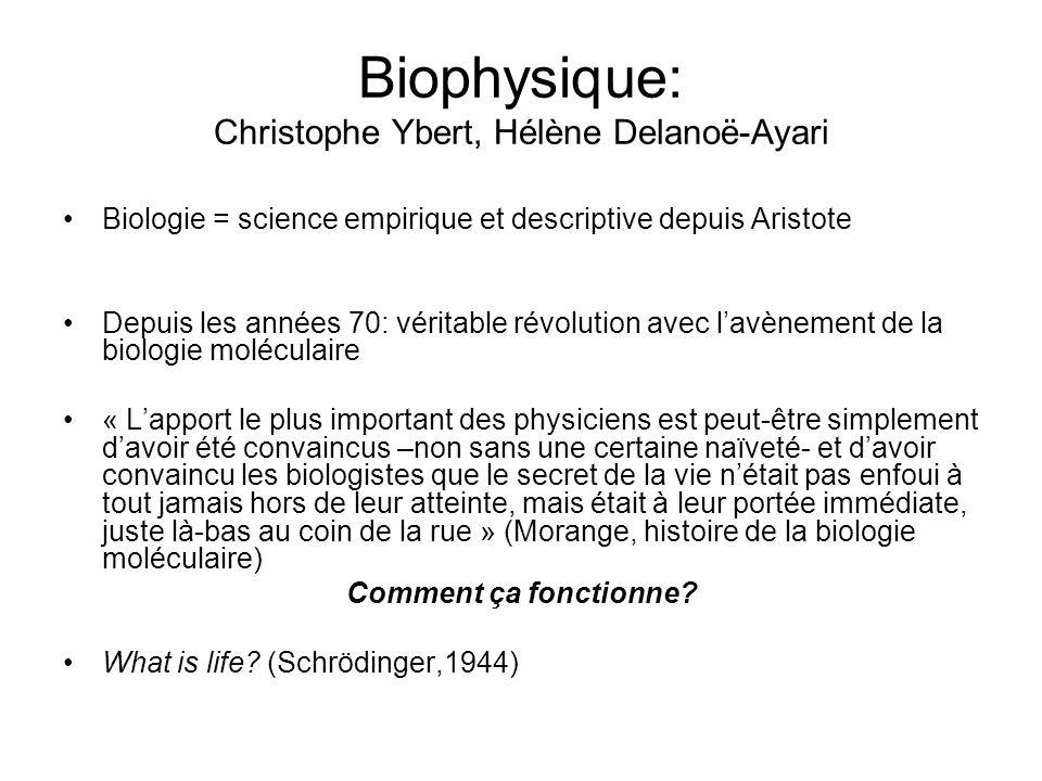 Biophysique: Christophe Ybert, Hélène Delanoë-Ayari Biologie = science empirique et descriptive depuis Aristote Depuis les années 70: véritable révolu
