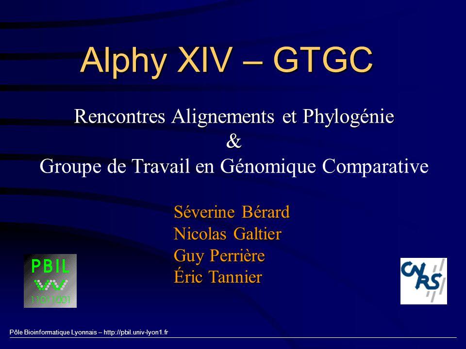 Pôle Bioinformatique Lyonnais – http://pbil.univ-lyon1.fr Alphy XIV – GTGC Rencontres Alignements et Phylogénie & Groupe de Travail en Génomique Compa