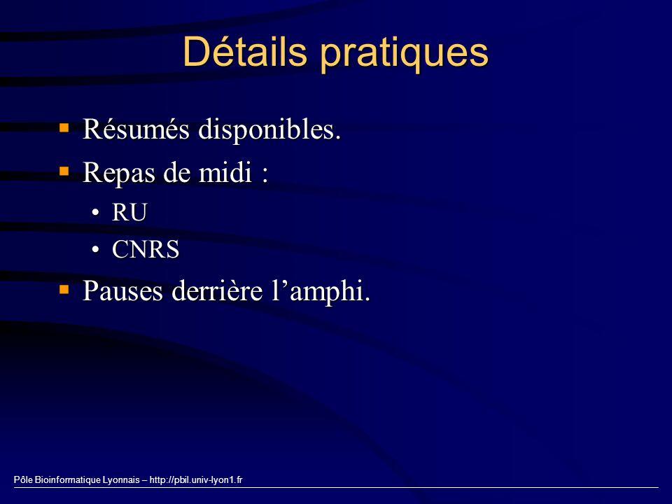 Pôle Bioinformatique Lyonnais – http://pbil.univ-lyon1.fr Détails pratiques Résumés disponibles. Résumés disponibles. Repas de midi : Repas de midi :
