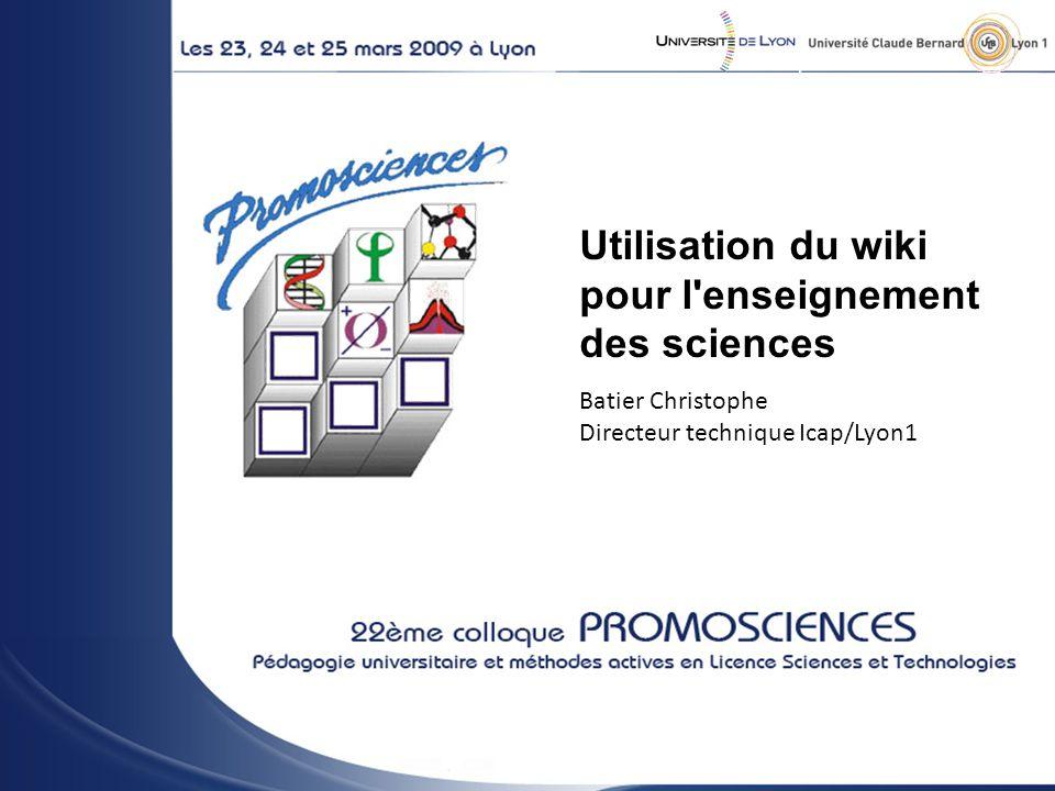 - Utilisation du wiki pour l enseignement des sciences Batier Christophe Directeur technique Icap/Lyon1