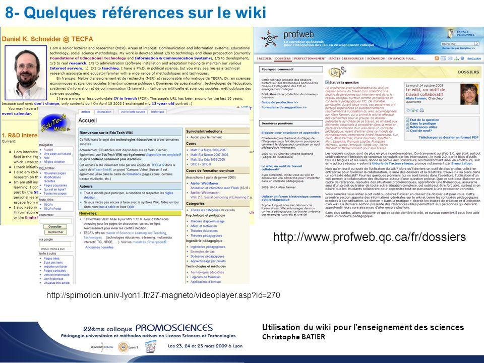 Utilisation du wiki pour l enseignement des sciences Christophe BATIER 8- Quelques références sur le wiki http://spimotion.univ-lyon1.fr/27-magneto/videoplayer.asp?id=270 http://www.profweb.qc.ca/fr/dossiers