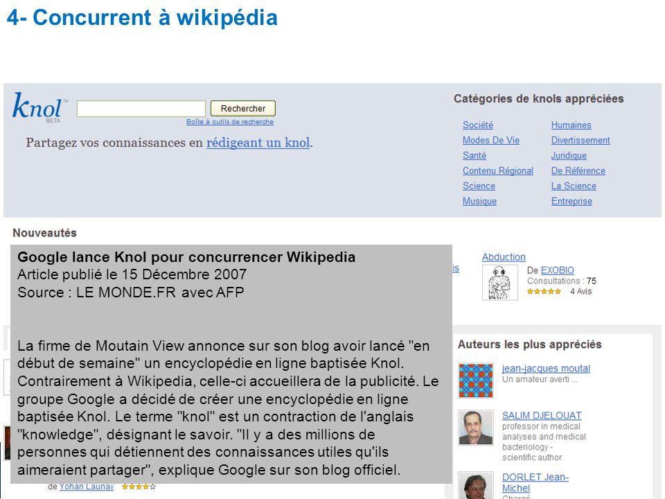 Utilisation du wiki pour l enseignement des sciences Christophe BATIER Google lance Knol pour concurrencer Wikipedia Article publié le 15 Décembre 2007 Source : LE MONDE.FR avec AFP La firme de Moutain View annonce sur son blog avoir lancé en début de semaine un encyclopédie en ligne baptisée Knol.