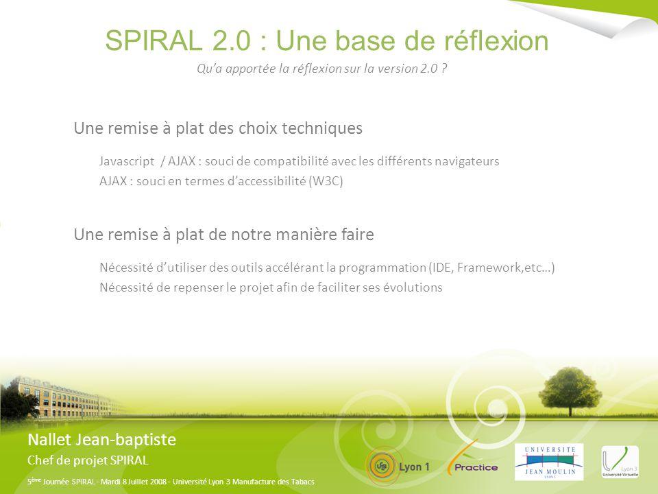5 ème Journée SPIRAL - Mardi 8 Juillet 2008 - Université Lyon 3 Manufacture des Tabacs Les choix techniques Nallet Jean-baptiste Chef de projet SPIRAL En route vers les RIA