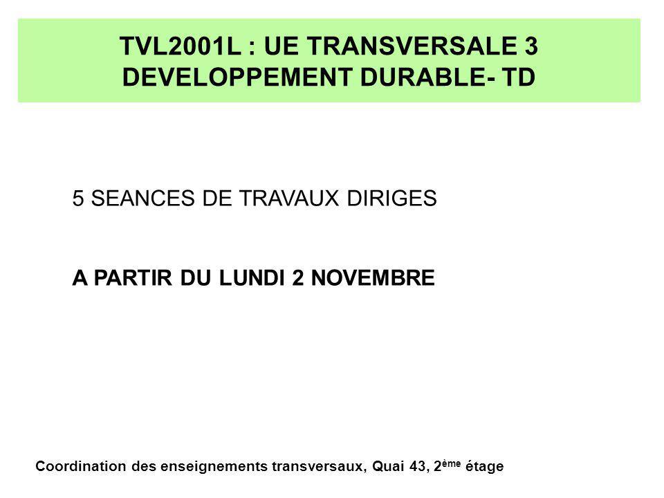 TVL2001L : UE TRANSVERSALE 3 DEVELOPPEMENT DURABLE- TD 5 SEANCES DE TRAVAUX DIRIGES A PARTIR DU LUNDI 2 NOVEMBRE Coordination des enseignements transversaux, Quai 43, 2 ème étage