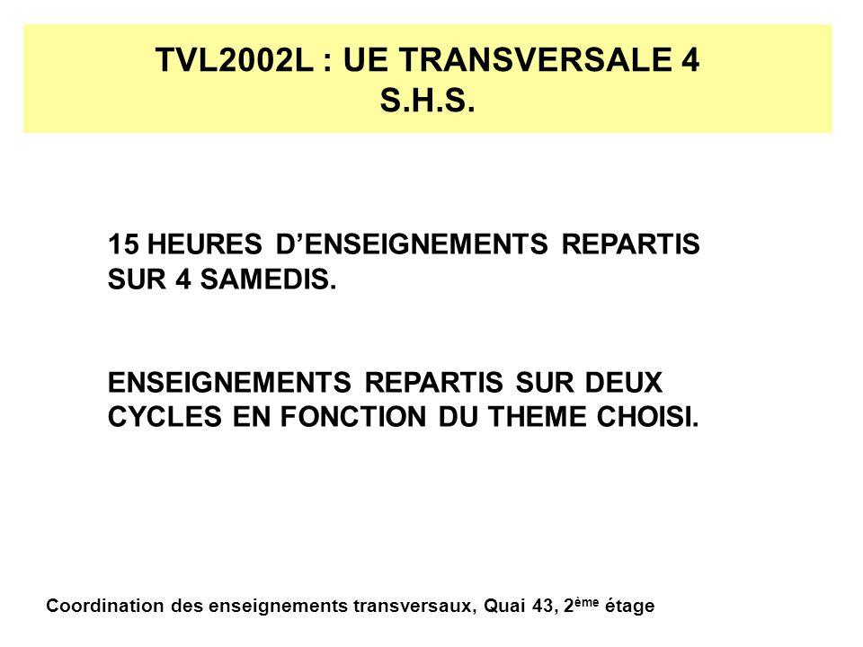 TVL2002L : UE TRANSVERSALE 4 S.H.S. 15 HEURES DENSEIGNEMENTS REPARTIS SUR 4 SAMEDIS.