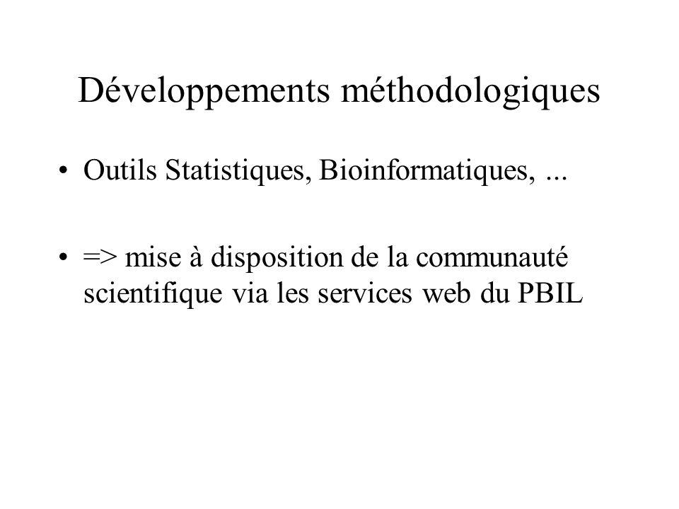Développements méthodologiques Outils Statistiques, Bioinformatiques,... => mise à disposition de la communauté scientifique via les services web du P