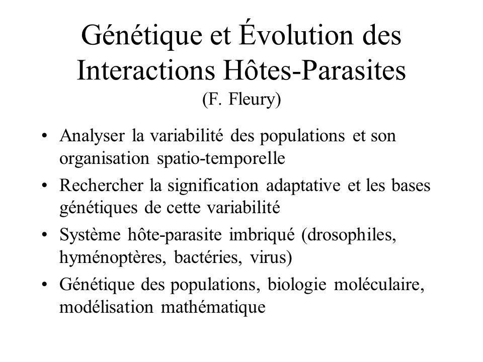 Génétique et Évolution des Interactions Hôtes-Parasites (F. Fleury) Analyser la variabilité des populations et son organisation spatio-temporelle Rech