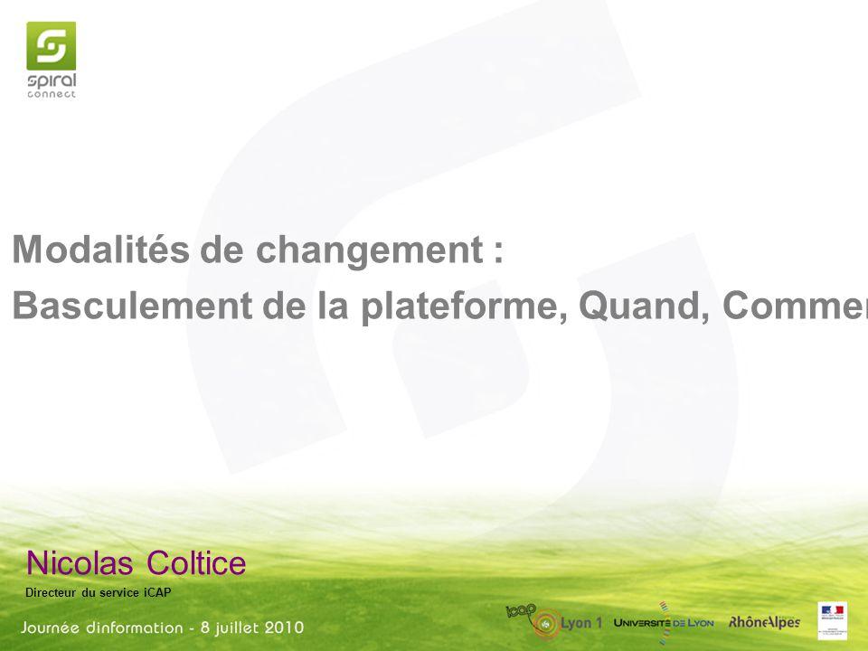 Nicolas Coltice Directeur du service iCAP Modalités de changement : Basculement de la plateforme, Quand, Comment ?