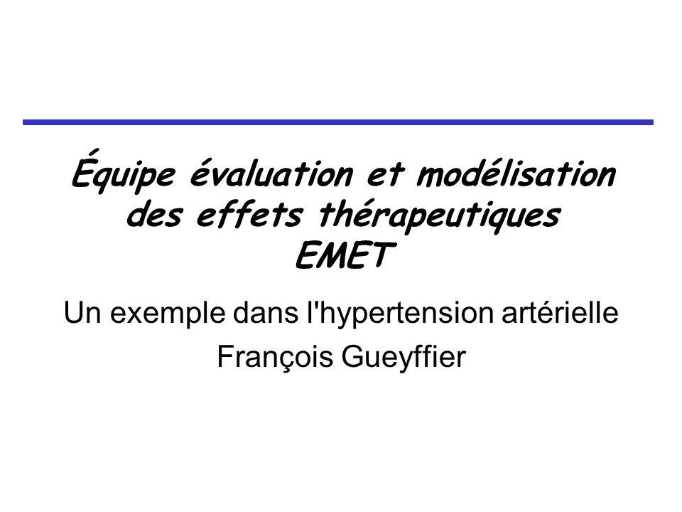 Équipe évaluation et modélisation des effets thérapeutiques EMET Un exemple dans l hypertension artérielle François Gueyffier