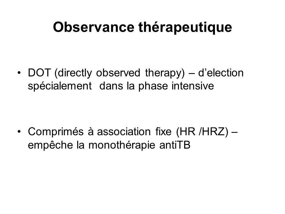 Observance thérapeutique DOT (directly observed therapy) – delection spécialement dans la phase intensive Comprimés à association fixe (HR /HRZ) – empêche la monothérapie antiTB