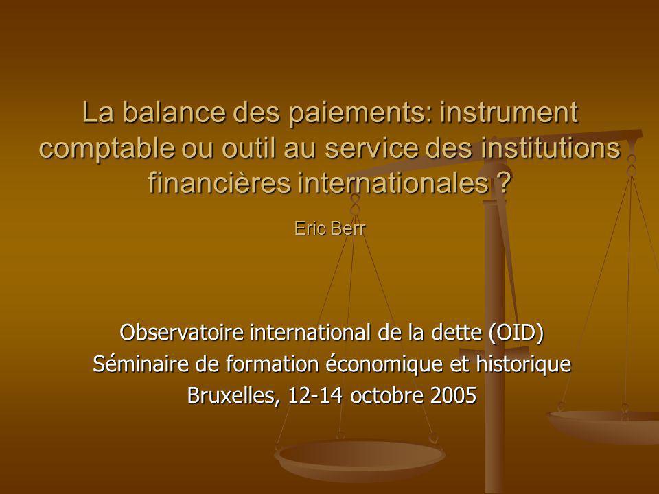 La balance des paiements: instrument comptable ou outil au service des institutions financières internationales ? Eric Berr Observatoire international